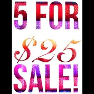 5 for $25 SALE!!!